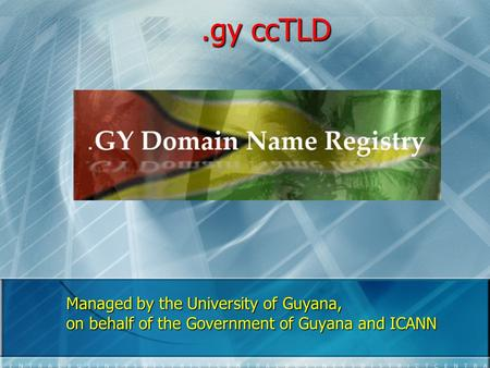 .gy ccTLD.gy ccTLD Managed by the University of Guyana, on behalf of the Government of Guyana and ICANN.