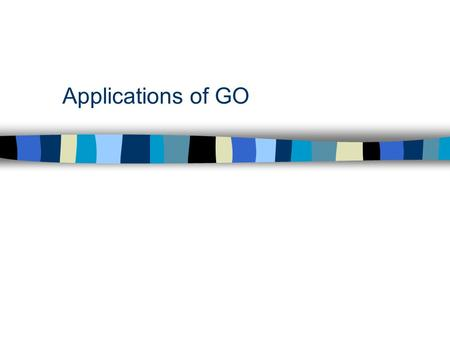 Applications of GO. Goals of Gene Ontology Project.