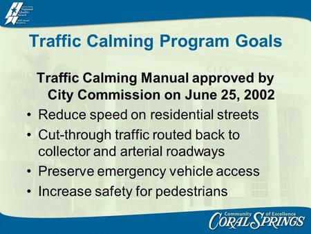 Traffic Calming Program Goals Traffic Calming Manual approved by City Commission on June 25, 2002 Reduce speed on residential streets Cut-through traffic.