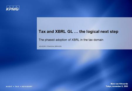 GLOBAL SERVICE / INDUSTRY Tax and XBRL GL … the logical next step The phased adoption of XBRL in the tax domain ADVISORY / FINANCIAL SERVICES Marc van.