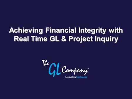 Achieving Financial Integrity with Real Time GL & Project Inquiry.