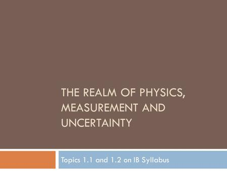 The Realm of Physics, Measurement and Uncertainty