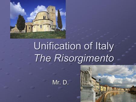 "Unification of Italy The Risorgimento Mr. D.. Obstacles to Italian Unity The Congress of Vienna (1815) had used the ""balance of powers"" principle Austria."
