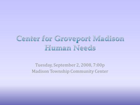 Tuesday, September 2, 2008, 7:00p Madison Township Community Center.
