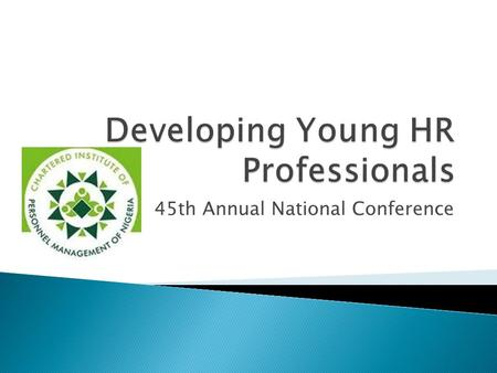 45th Annual National Conference.  The Young HR Professional  Concept of Development & Relevance to HR Professionalism  Professional Development Resources.