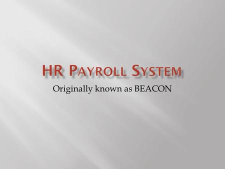 Originally known as BEACON. 2  Was formerly known as BEACON.  Personnel ID Number (PERNR)  Used to track time, benefits, and process payroll.  Position.