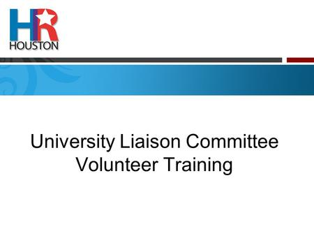University Liaison Committee Volunteer Training. Topics of Discussion Membership Calendar of Events Gulf Coast Symposium on HR Issues Scholarship HR Houston.