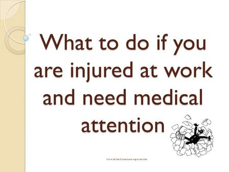 What to do if you are injured at work and need medical attention click on left side of mouse button to go to next slide.