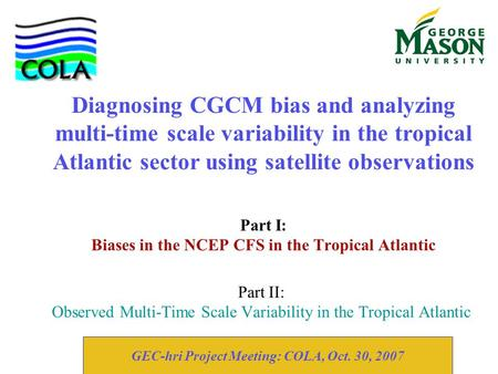 Part II: Observed Multi-Time Scale Variability in the Tropical Atlantic Part I: Biases in the NCEP CFS in the Tropical Atlantic Diagnosing CGCM bias and.