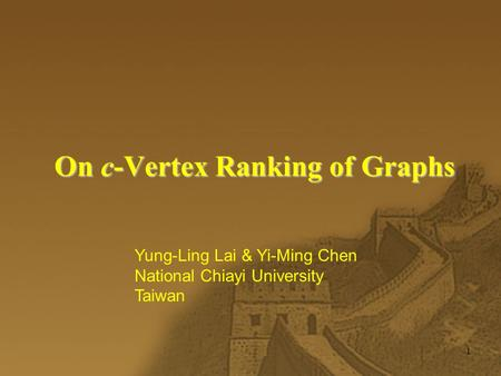 1 On c-Vertex Ranking of Graphs Yung-Ling Lai & Yi-Ming Chen National Chiayi University Taiwan.