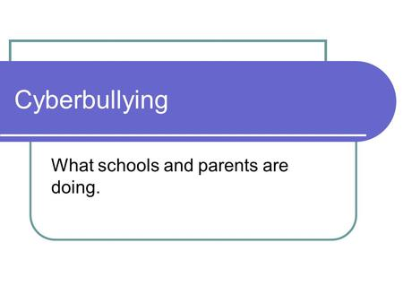 Cyberbullying What schools and parents are doing..