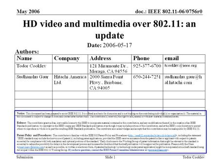 Doc.: IEEE 802.11-06/0756r0 Submission May 2006 Todor CooklevSlide 1 HD video and multimedia over 802.11: an update Notice: This document has been prepared.