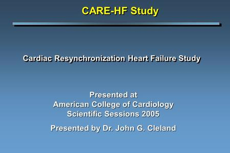 Cardiac Resynchronization Heart Failure Study Cardiac Resynchronization Heart Failure Study Presented at American College of Cardiology Scientific Sessions.
