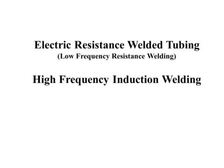 Electric Resistance Welded Tubing High Frequency Induction Welding
