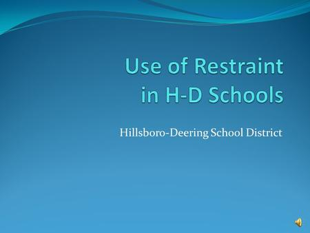 Hillsboro-Deering School District Guidelines Practices relating to the use of restraint in schools is dictated by the following: HDSD policy: JKAA Use.