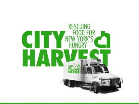 1. 2 Our Mission City Harvest exists to end hunger in communities throughout NYC. We do this through food rescue and distribution, education and other.
