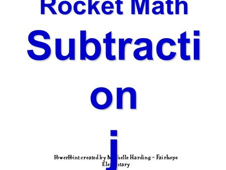 PowerPoint created by Michelle Harding – Fairhope Elementary Rocket Math Subtracti on j.