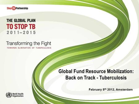 © OnAir 2010 Global Fund Resource Mobilization: Back on Track - Tuberculosis February 8 th 2012, Amsterdam.