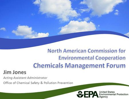 Jim Jones Acting Assistant Administrator Office of Chemical Safety & Pollution Prevention 1.