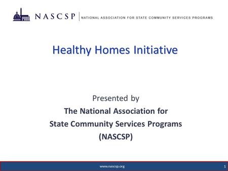 Healthy Homes Initiative Presented by The National Association for State Community Services Programs (NASCSP) 1 www.nascsp.org.
