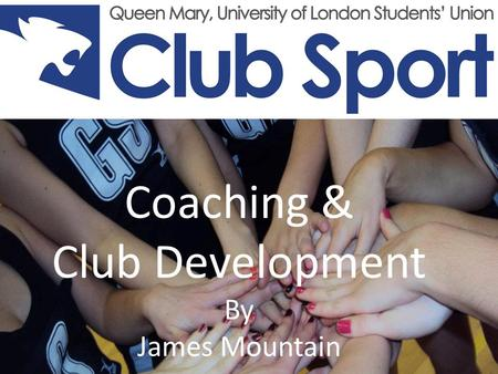 By James Mountain Coaching & Club Development By James Mountain.