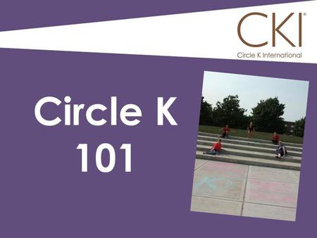 Circle K 101. Premiere collegiate service organization in the world Student- Led On more than 550 campuses globally Sponsored by Kiwanis What is Circle.