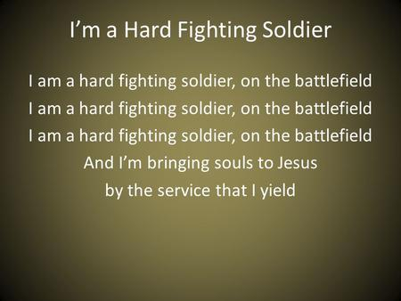 I'm a Hard Fighting Soldier