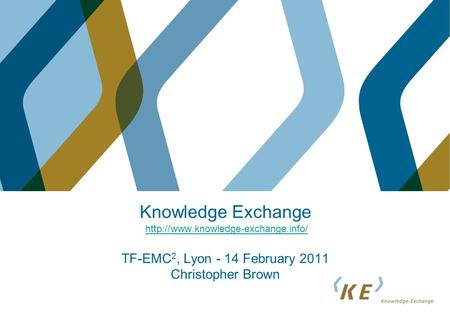 Knowledge Exchange  TF-EMC 2, Lyon - 14 February 2011 Christopher Brownhttp://www.knowledge-exchange.info/
