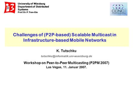 University of Würzburg Department of Distributed Systems Prof. Dr. P. Tran-Gia Challenges of (P2P-based) Scalable Multicast in Infrastructure-based Mobile.