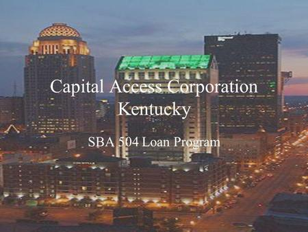 Capital Access Corporation Kentucky SBA 504 Loan Program.