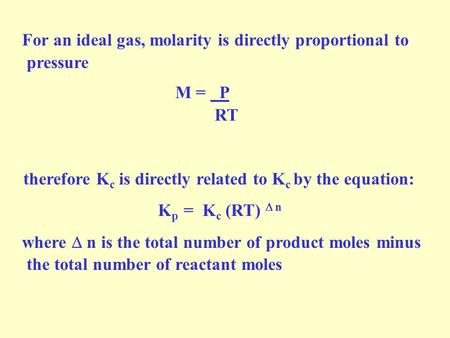 For an ideal gas, molarity is directly proportional to pressure M = P