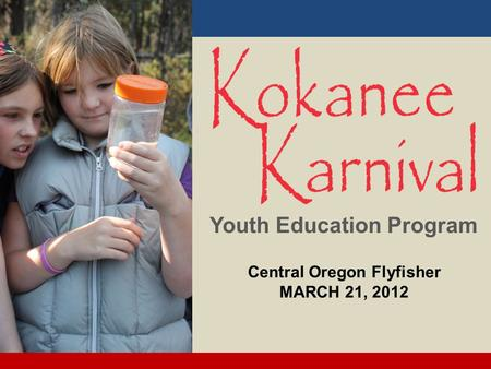 Youth Education Program Central Oregon Flyfisher MARCH 21, 2012.