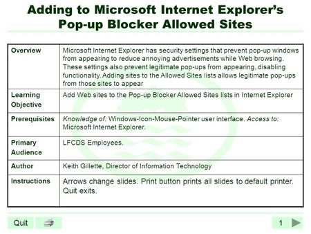 1Quit Adding to Microsoft Internet Explorer's Pop-up Blocker Allowed Sites OverviewMicrosoft Internet Explorer has security settings that prevent pop-up.