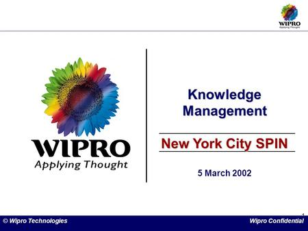 1 Knowledge Management New York City SPIN 5 March 2002 © Wipro Technologies Wipro Confidential.
