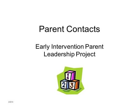 2/2010 Parent Contacts Early Intervention Parent Leadership Project.