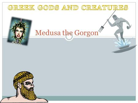Medusa the Gorgon The story of Medusa Medusa was once a beautiful woman, but, when she slept with Poseidon in Athena's temple, Athena wasn't happy. So.