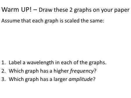Warm UP! – Draw these 2 graphs on your paper