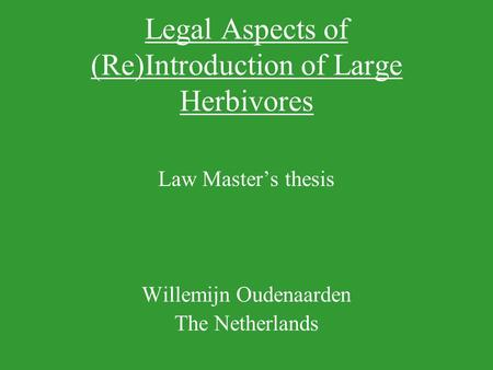 Legal Aspects of (Re)Introduction of Large Herbivores Law Master's thesis Willemijn Oudenaarden The Netherlands.