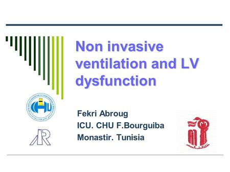 Non invasive ventilation and LV dysfunction Fekri Abroug ICU. CHU F.Bourguiba Monastir. Tunisia.
