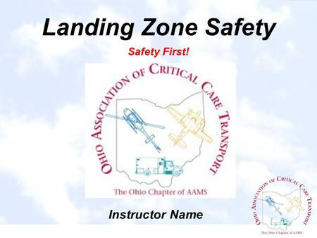 Landing Zone Safety Safety First! Instructor Name.