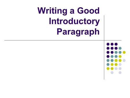 Writing a Good Introductory Paragraph. What is the purpose of the introductory paragraph? Get the reader's attention Set tone for the rest of the essay.