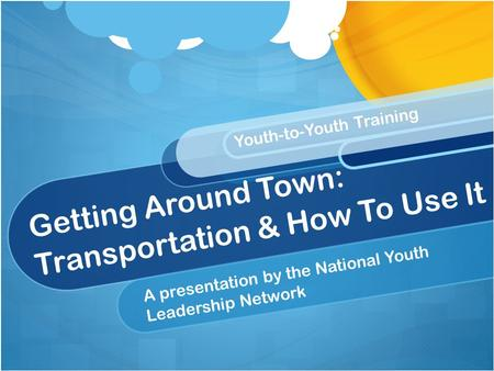 Getting Around Town: Transportation & How To Use It A presentation by the National Youth Leadership Network Youth-to-Youth Training.