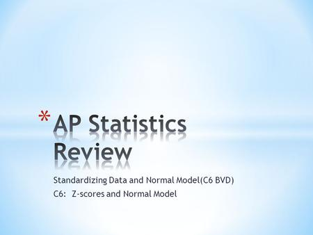 Standardizing Data and Normal Model(C6 BVD) C6: Z-scores and Normal Model.