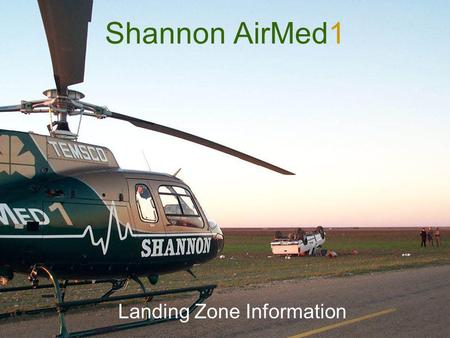 Shannon AirMed1 Landing Zone Information. When to call AirMed1 Helicopter use should be considered in the following situations Trauma Score