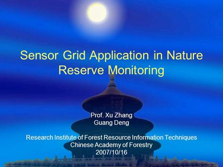 Sensor Grid Application in Nature Reserve Monitoring Prof. Xu Zhang Guang Deng Research Institute of Forest Resource Information Techniques Chinese Academy.