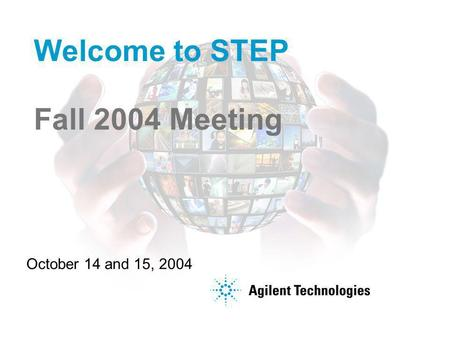 Welcome to STEP Fall 2004 Meeting October 14 and 15, 2004.