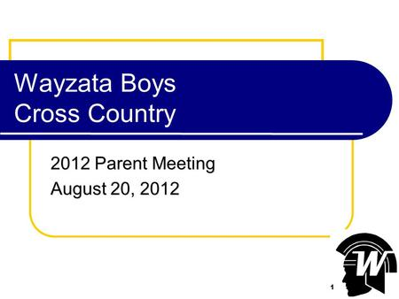 1 Wayzata Boys Cross Country 2012 Parent Meeting August 20, 2012 1.