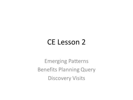 CE Lesson 2 Emerging Patterns Benefits Planning Query Discovery Visits.