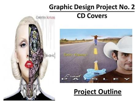 Graphic Design Project No. 2 CD Covers Project Outline.