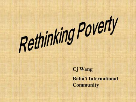 "Cj Wang Bahá'í International Community. UN Definition of Poverty: ""Fundamentally, poverty is a denial of choices and opportunities, a violation of human."